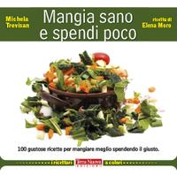 mangia sano e spendi poco mette in crisi il binomio usuale tra la scelta di unalimentazione biologica e salutare e una spesa economicamente sostenibile